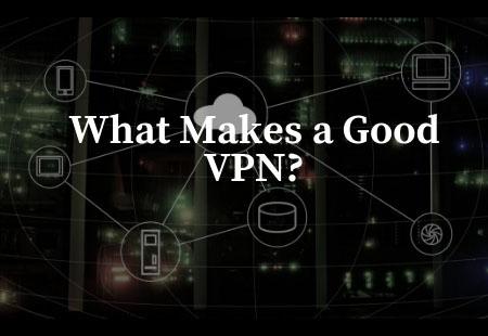 What Makes a Good VPN